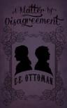 A Matter of Disagreement - E.E. Ottoman