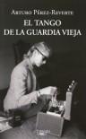 El tango de la Guardia Vieja - Arturo Pérez-Reverte