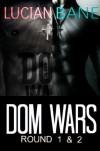 Dom Wars: Round 1 & 2 - Lucian Bane