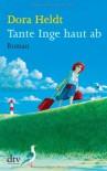 Tante Inge haut ab  - Dora Heldt