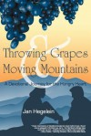 Throwing Grapes and Moving Mountains: A Devotional Journey for the Hungry Heart - Jan Hegelein