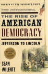 The Rise of American Democracy: Jefferson to Lincoln - Sean Wilentz
