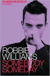 Robbie Williams: Somebody Someday - Robbie Williams, Mark McCrum