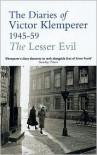 The Lesser Evil: The Diaries of Victor Klemperer 1945-1959 - Victor Klemperer, Martin Chalmers
