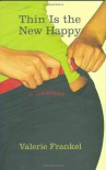 Thin Is the New Happy - Valerie Frankel