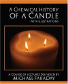 A Chemical History of a Candle - Michael Faraday