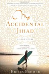 My Accidental Jihad: A Love Story - Krista Bremer
