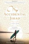 My Accidental Jihad - Krista Bremer