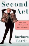 Second Act: A Personal and Practical Guide to Life After Colostomy - Barbara Barrie