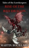 Rise of the Red Dragon (Tales of the Lorekeepers #1) - Martin Rouillard