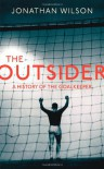 The Outsider: A History of the Goalkeeper. by Jonathan Wilson - Jonathan  Wilson