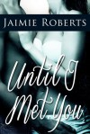 Until I Met You - Jaimie Roberts
