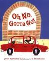 Oh No, Gotta Go! - Susan Middleton Elya