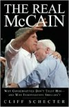 Real McCain: Why Conservatives Don't Trust Him and Why Independents Shouldn't - Cliff Schecter