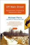 Off Main Street: Barnstormers, Prophets & Gatemouth's Gator: Essays - Michael  Perry