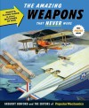 Popular Mechanics The Amazing Weapons That Never Were: Robots, Flying Tanks & Other Machines of War - Gregory Benford