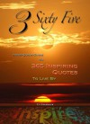 3 Sixty Five - Your Quick Guide To 365 Inspiring Quotes To Live By (Motivational Books, Inspiring Quotes) - TJ Franklin