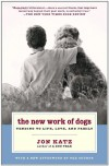 The New Work of Dogs: Tending to Life, Love, and Family - Jon Katz