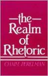 The Realm of Rhetoric - Chaim Perelman