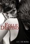 FOLLE DESTINO (Serie Crazy #2) - A.V. De Rosa