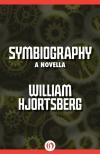 Symbiography: A Novella - William Hjortsberg