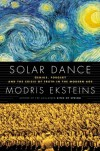 Solar Dance: Genius, Forgery and the Crisis of Truth in the Modern Age - Modris Eksteins