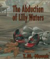 The Abduction of Lilly Waters - T.M. Novak, Latisha Wood