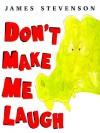 Don't Make Me Laugh - James Stevenson
