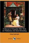 A Manual of Etiquette with Hints on Politeness and Good Breeding (Dodo Press) - Daisy Eyebright