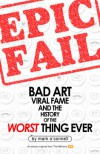 Epic Fail: Bad Art, Viral Fame, and the History of the Worst Thing Ever - Mark O'Connell