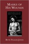 Marks of His Wounds: Gender Politics and Bodily Resurrection - Beth Felker Jones
