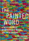 The Painted Word: A Treasure Chest of Remarkable Words and Their Origins - Phil Cousineau, Gregg Chadwick