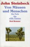 Drei Romane. Die wilde Flamme/Die Perle/Von Mäusen & Menschen - John Steinbeck