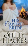 His Captive Bride (Stolen Brides Series) (Volume 3) - Shelly Thacker