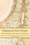 Mapping the End of Empire: American and British Strategic Visions in the Postwar World - Aiyaz Husain