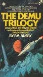 Demu Trilogy - F.M. Busby