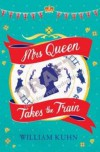 Mrs Queen Takes the Train - William Kuhn