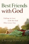 Best Friends with God - Christy Bower
