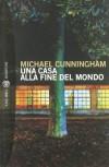 Una casa alla fine del mondo - Michael Cunningham, Ettore Capriolo