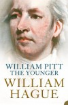 William Pitt the Younger: A Biography - William Hague