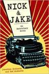 Nick & Jake: An Epistolary Novel - Jonathan Richards,  Tad Richards