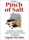 With a Pinch of Salt: A Collection of Nautical Expressions and Other Stories - Nick Bates