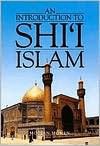 An Introduction to Shi`i Islam: The History and Doctrines of Twelver Shi`ism - Moojan Momen