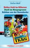 Ein Fall für TKKG, Sammelband 1: Heißes Gold im Silbersee / Duell im Morgengrauen / Schüsse aus der Rosenhecke - Stefan Wolf, Rainer Stolte