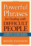 Powerful Phrases for Dealing with Difficult People: Over 325 Ready-To-Use Words and Phrases for Working with Challenging Personalities - Renee Evenson