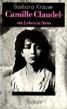 Camille Claudel: Ein Leben In Stein:  Roman - Barbara Krause