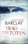 Frag die Toten: Thriller - Linwood Barclay