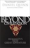 Beyond Civilization: Humanity's Next Great Adventure - Daniel Quinn