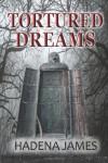 Tortured Dreams: 1 (Dreams & Reality Series) - Hadena James