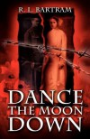 Dance the Moon Down - R.L. Bartram